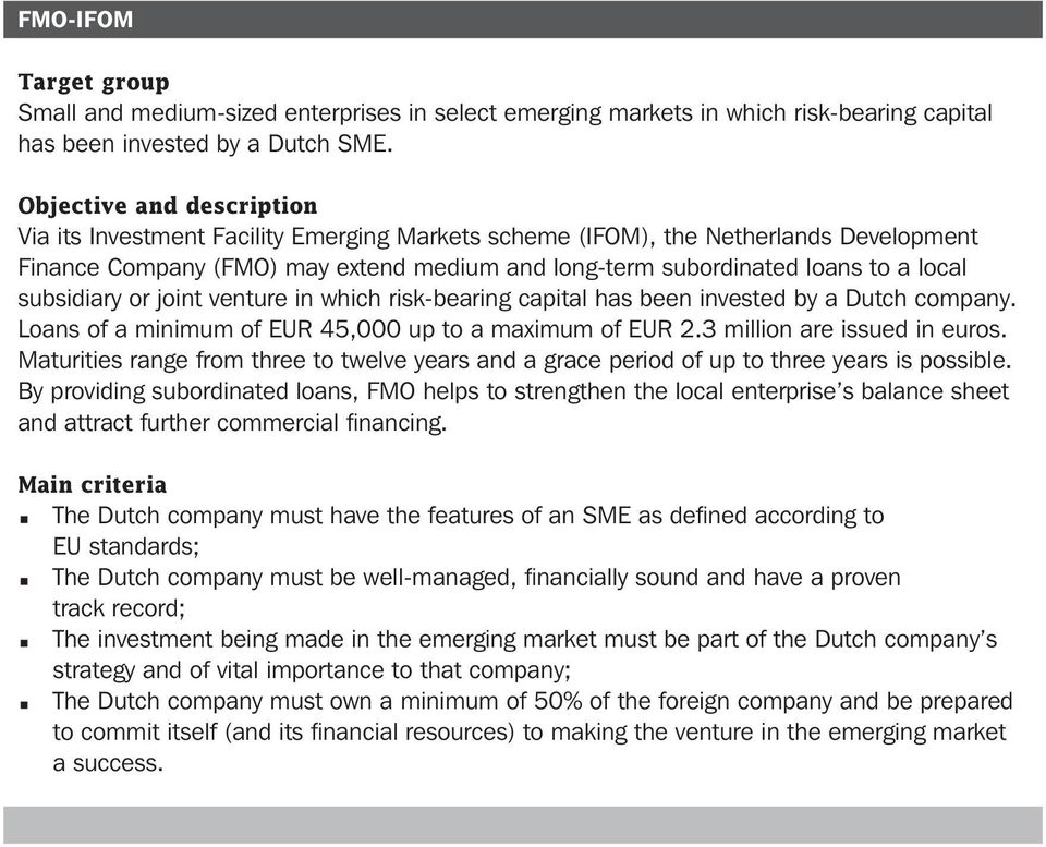 subsidiary or joint venture in which risk-bearing capital has been invested by a Dutch company. Loans of a minimum of EUR 45,000 up to a maximum of EUR 2.3 million are issued in euros.
