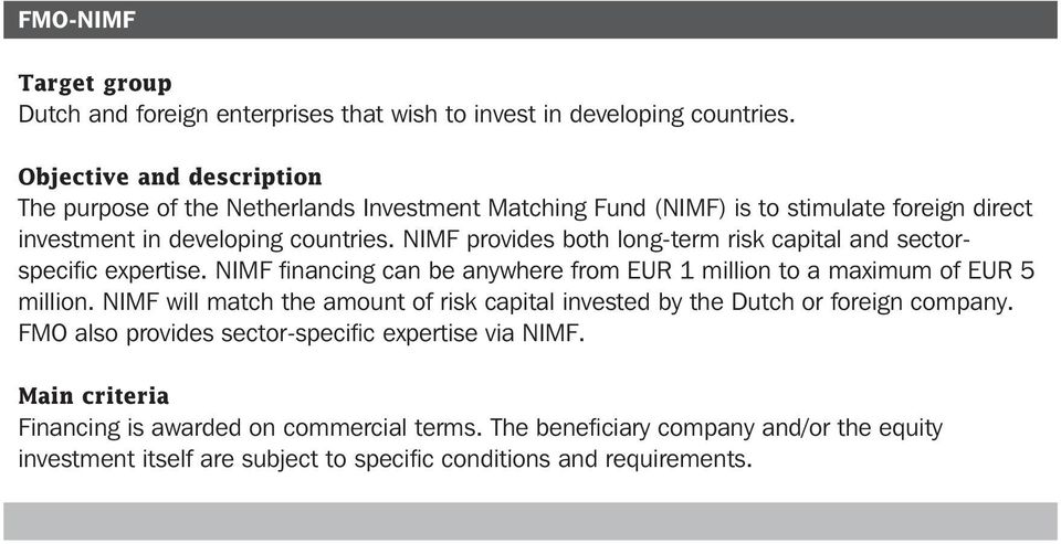 NIMF provides both long-term risk capital and sectorspecific expertise. NIMF financing can be anywhere from EUR 1 million to a maximum of EUR 5 million.