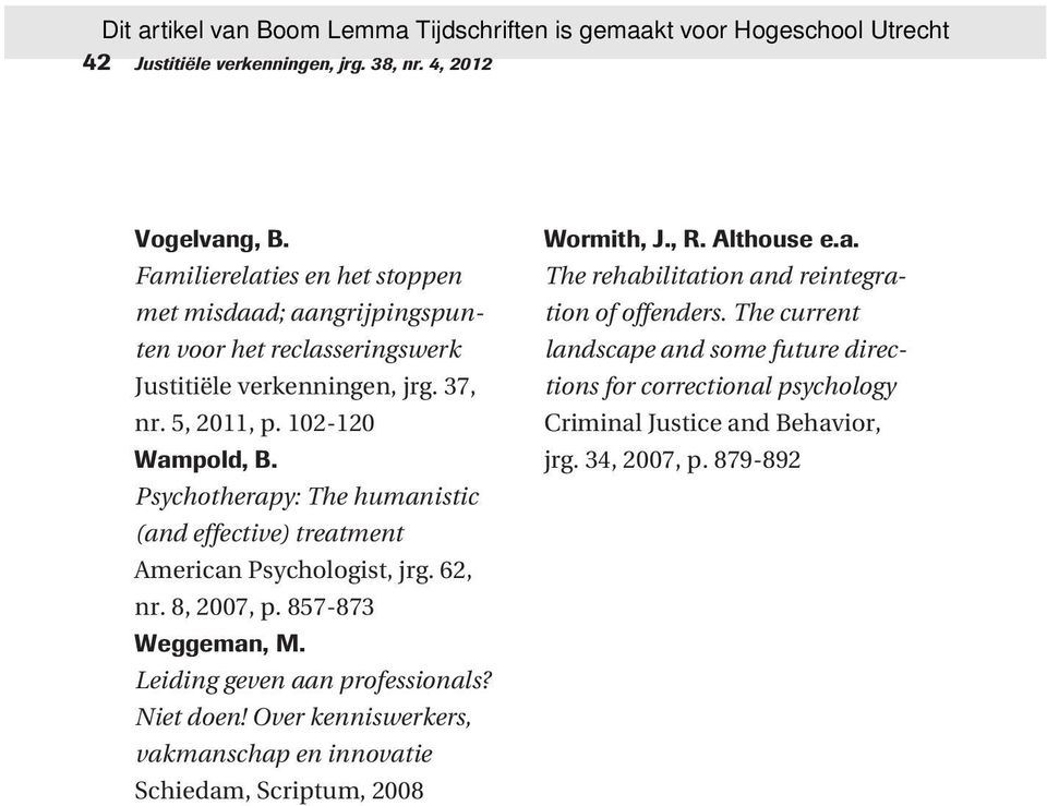 Psychotherapy: The humanistic (and effective) treatment American Psychologist, jrg. 62, nr. 8, 2007, p. 857-873 Weggeman, M. Leiding geven aan professionals? Niet doen!