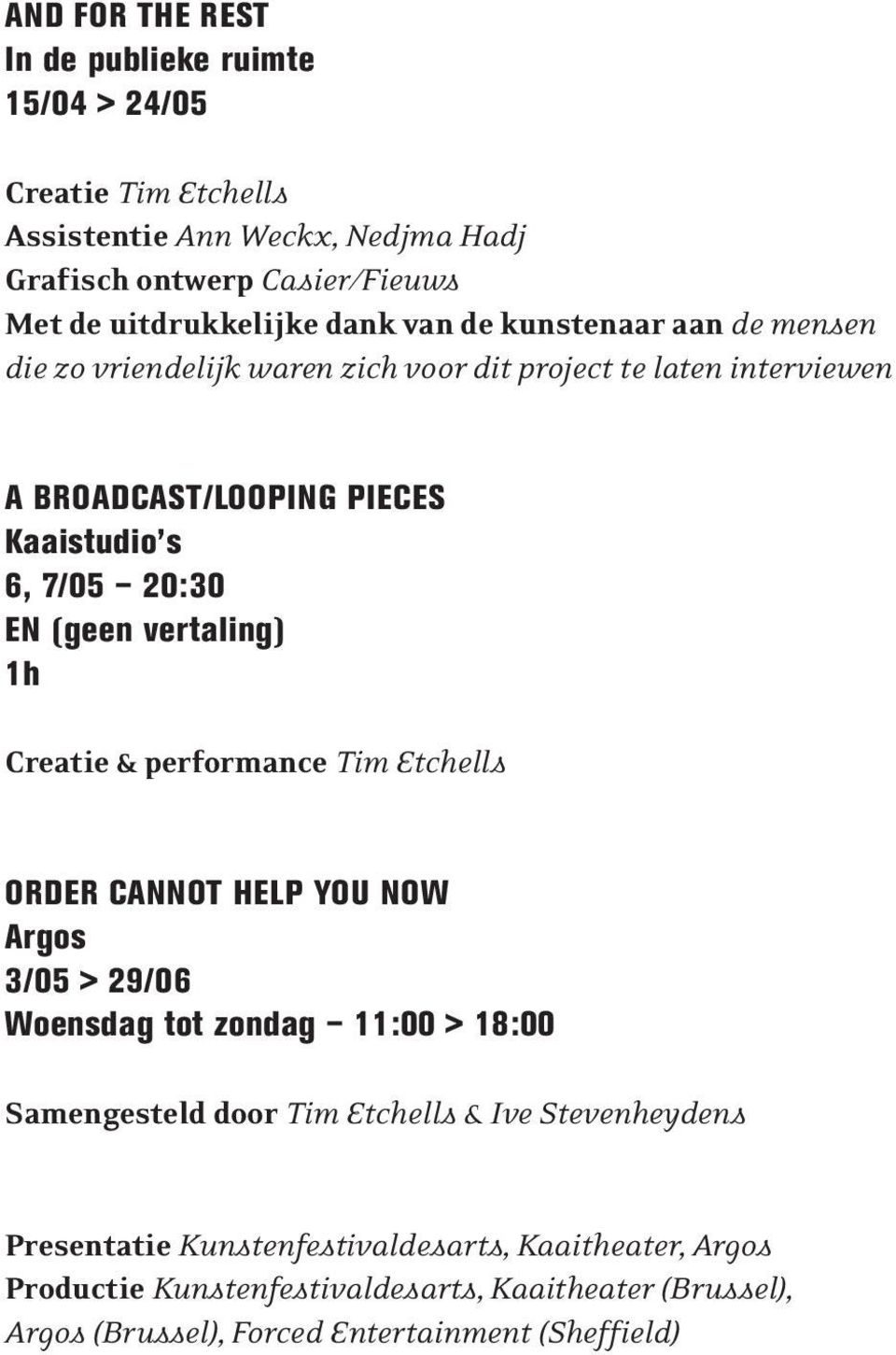vertaling) 1h Creatie & performance Tim Etchells ORDER CANNOT HELP YOU NOW Argos 3/05 > 29/06 Woensdag tot zondag 11:00 > 18:00 Samengesteld door Tim Etchells & Ive