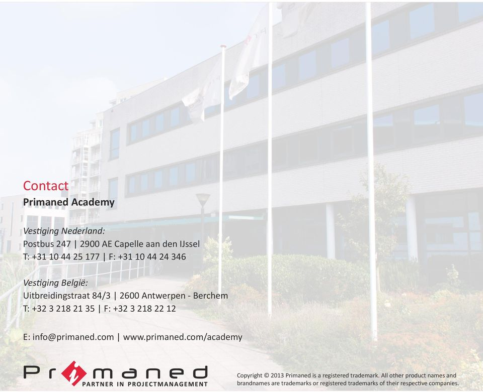 +32 3 218 22 12 E: info@primaned.com www.primaned.com/academy Copyright 2013 Primaned is a registered trademark.