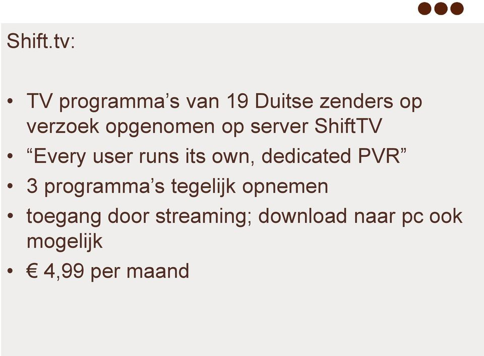 opgenomen op server ShiftTV Every user runs its own,