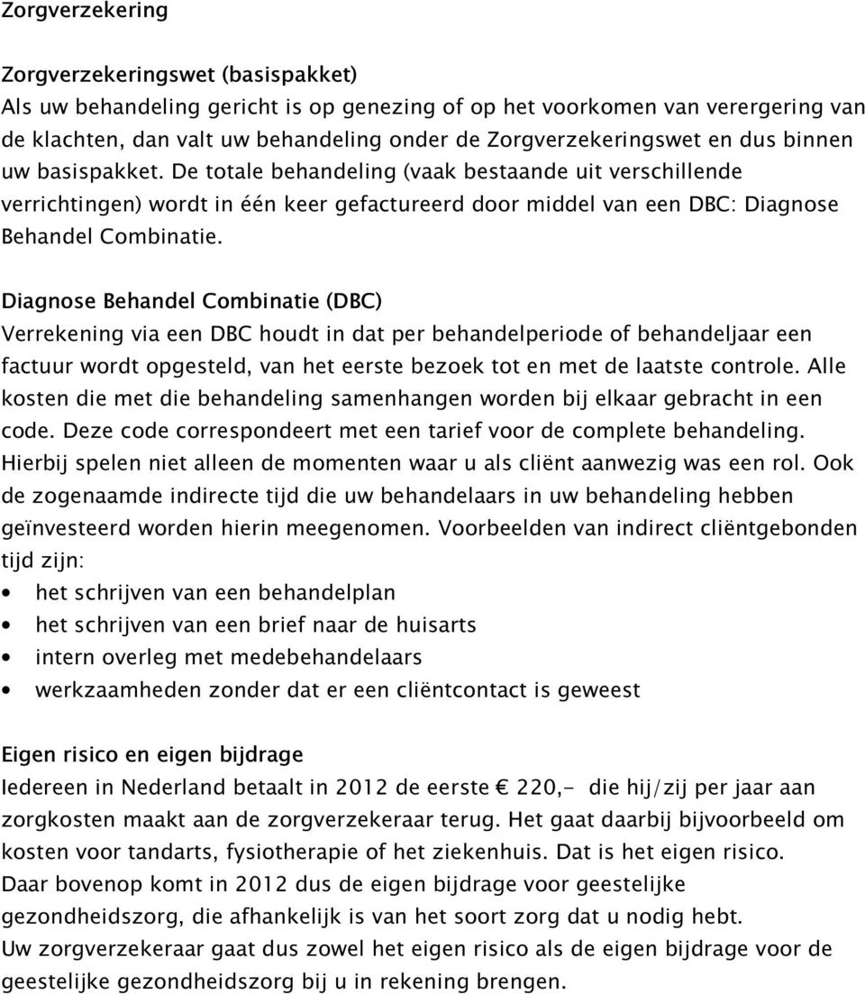 Diagnose Behandel Combinatie (DBC) Verrekening via een DBC houdt in dat per behandelperiode of behandeljaar een factuur wordt opgesteld, van het eerste bezoek tot en met de laatste controle.