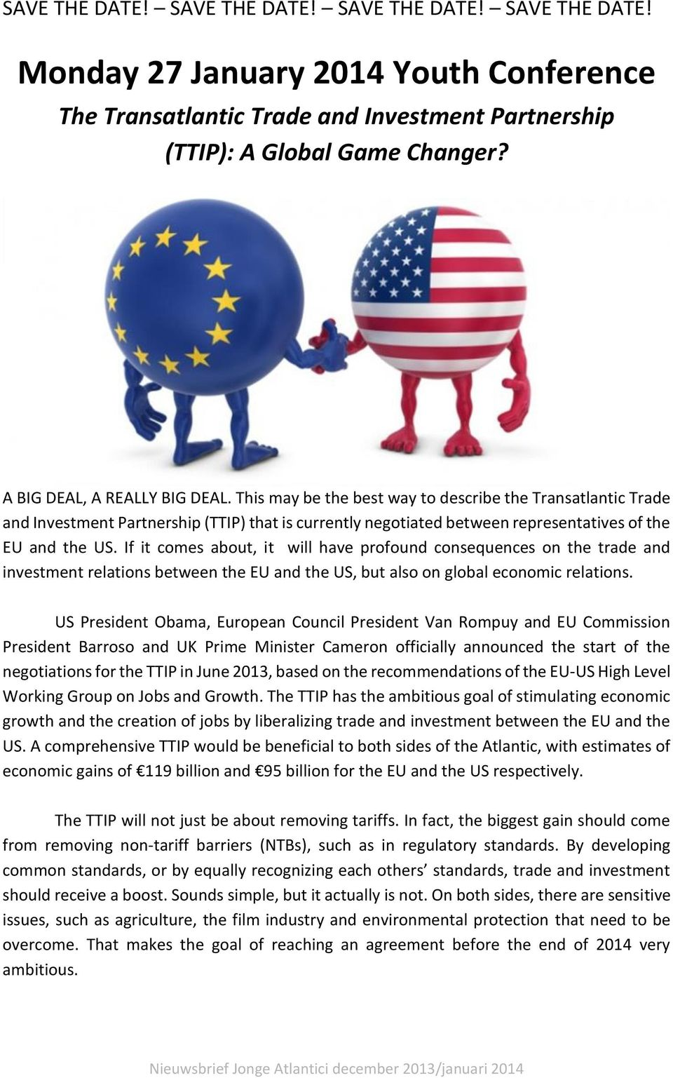 If it comes about, it will have profound consequences on the trade and investment relations between the EU and the US, but also on global economic relations.