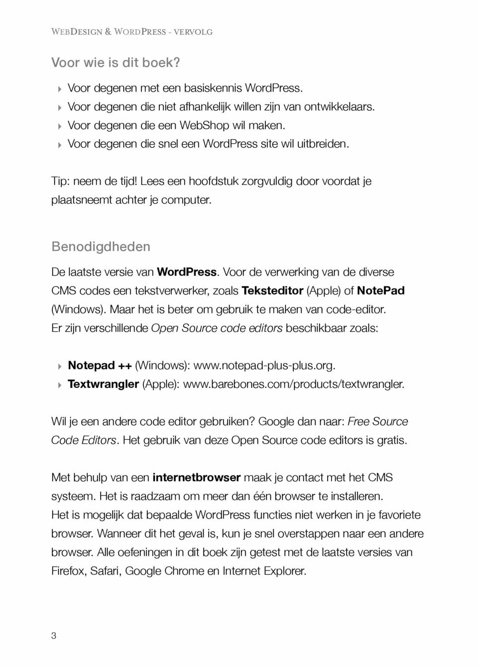 Benodigdheden De laatste versie van WordPress. Voor de verwerking van de diverse CMS codes een tekstverwerker, zoals Teksteditor (Apple) of NotePad (Windows).