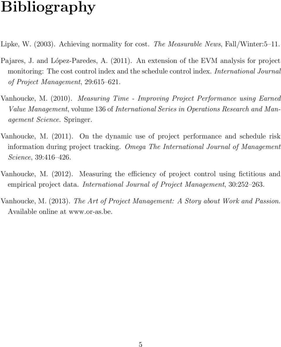 Measuring Time - Improving Project Performance using Earned Value Management, volume 136 of International Series in Operations Research and Management Science. Springer. Vanhoucke, M. (2011).