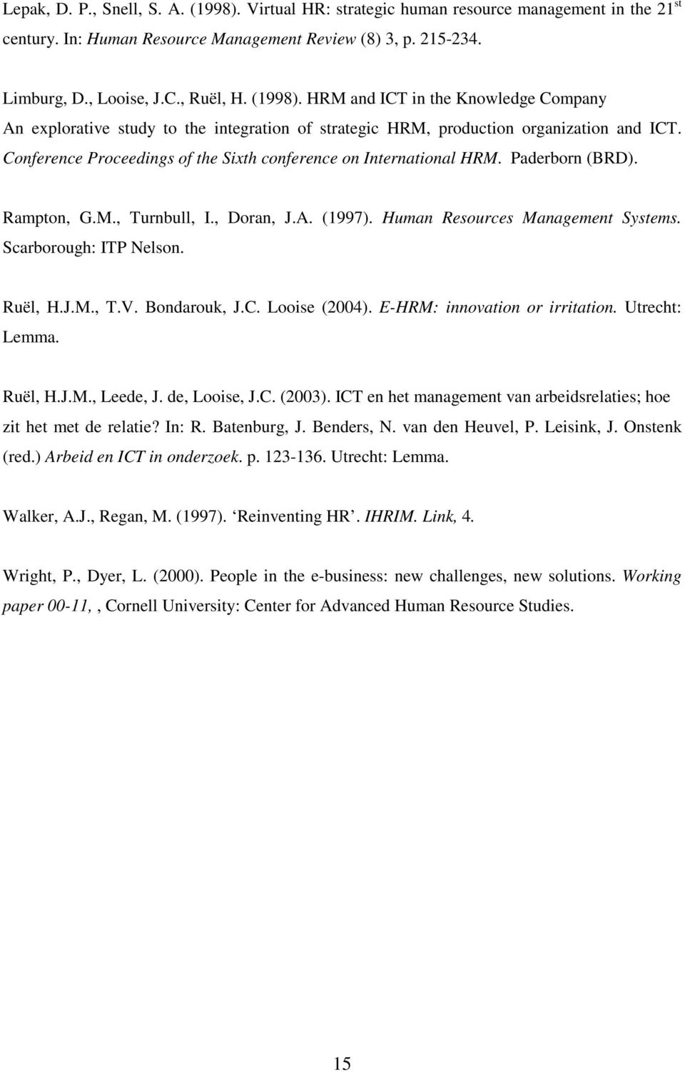 Conference Proceedings of the Sixth conference on International HRM. Paderborn (BRD). Rampton, G.M., Turnbull, I., Doran, J.A. (1997). Human Resources Management Systems. Scarborough: ITP Nelson.