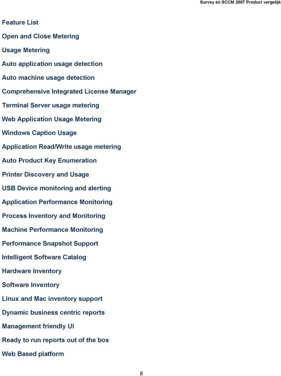 monitoring and alerting Application Performance Monitoring Process Inventory and Monitoring Machine Performance Monitoring Performance Snapshot Support Intelligent Software