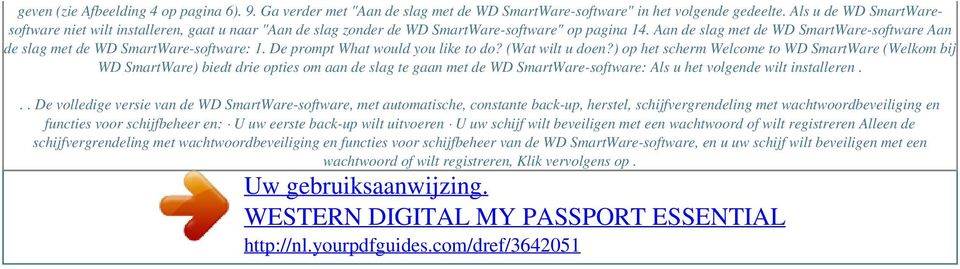 Aan de slag met de WD SmartWare-software Aan de slag met de WD SmartWare-software: 1. De prompt What would you like to do? (Wat wilt u doen?