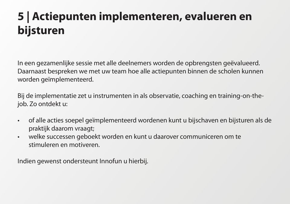 Bij de implementatie zet u instrumenten in als observatie, coaching en training-on-thejob.