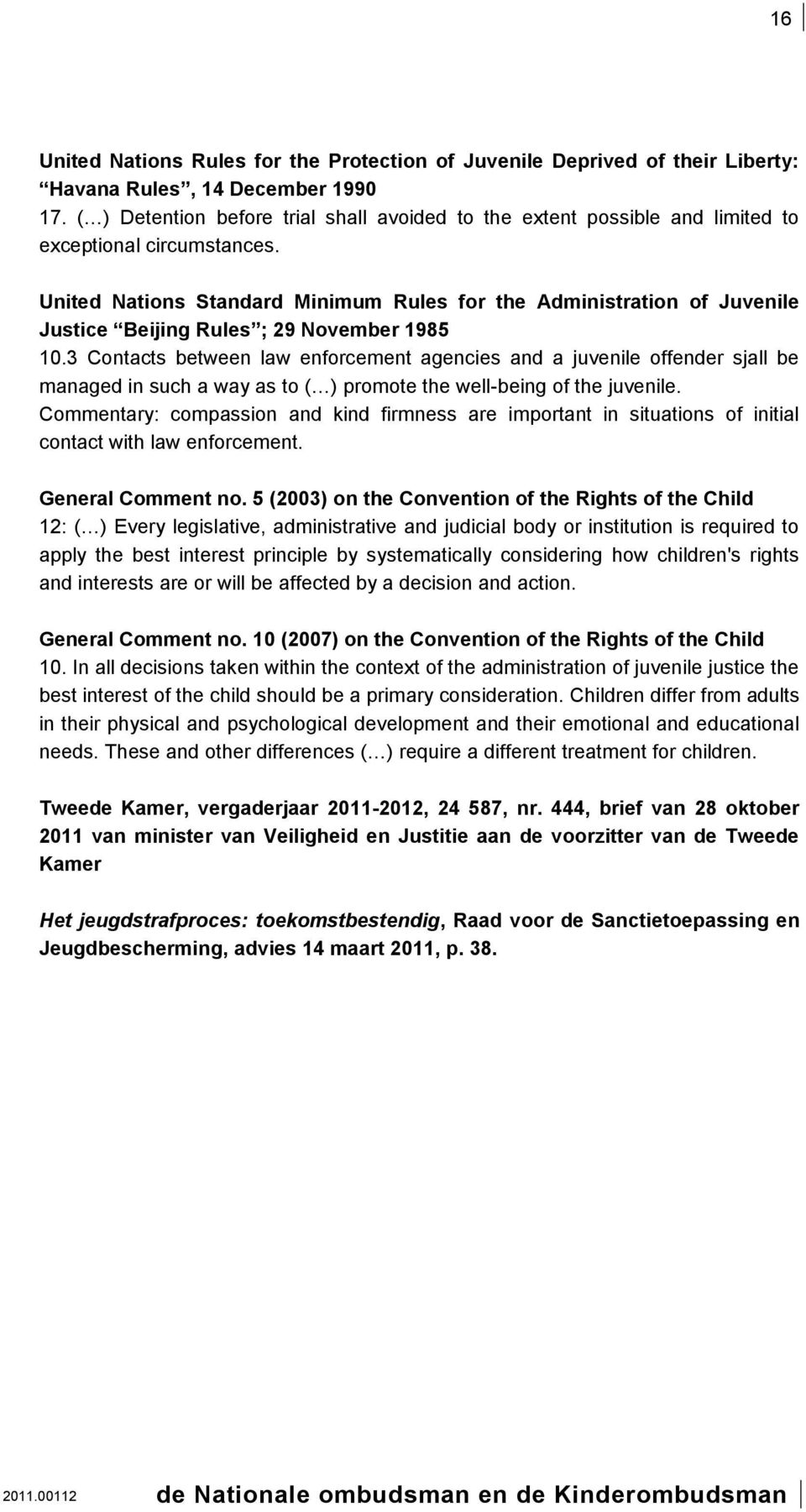 United Nations Standard Minimum Rules for the Administration of Juvenile Justice Beijing Rules ; 29 November 1985 10.