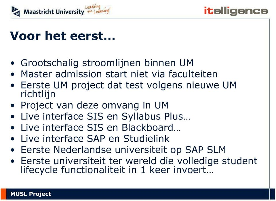 Plus Live interface SIS en Blackboard Live interface SAP en Studielink Eerste Nederlandse universiteit op