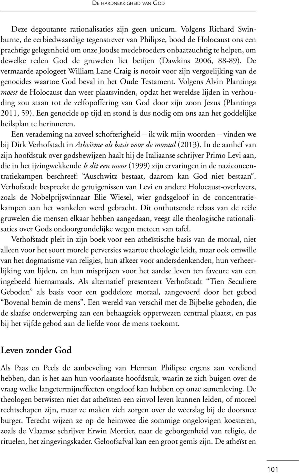 gruwelen liet betijen (Dawkins 2006, 88-89). De vermaarde apologeet William Lane Craig is notoir voor zijn vergoelijking van de genocides waartoe God beval in het Oude Testament.