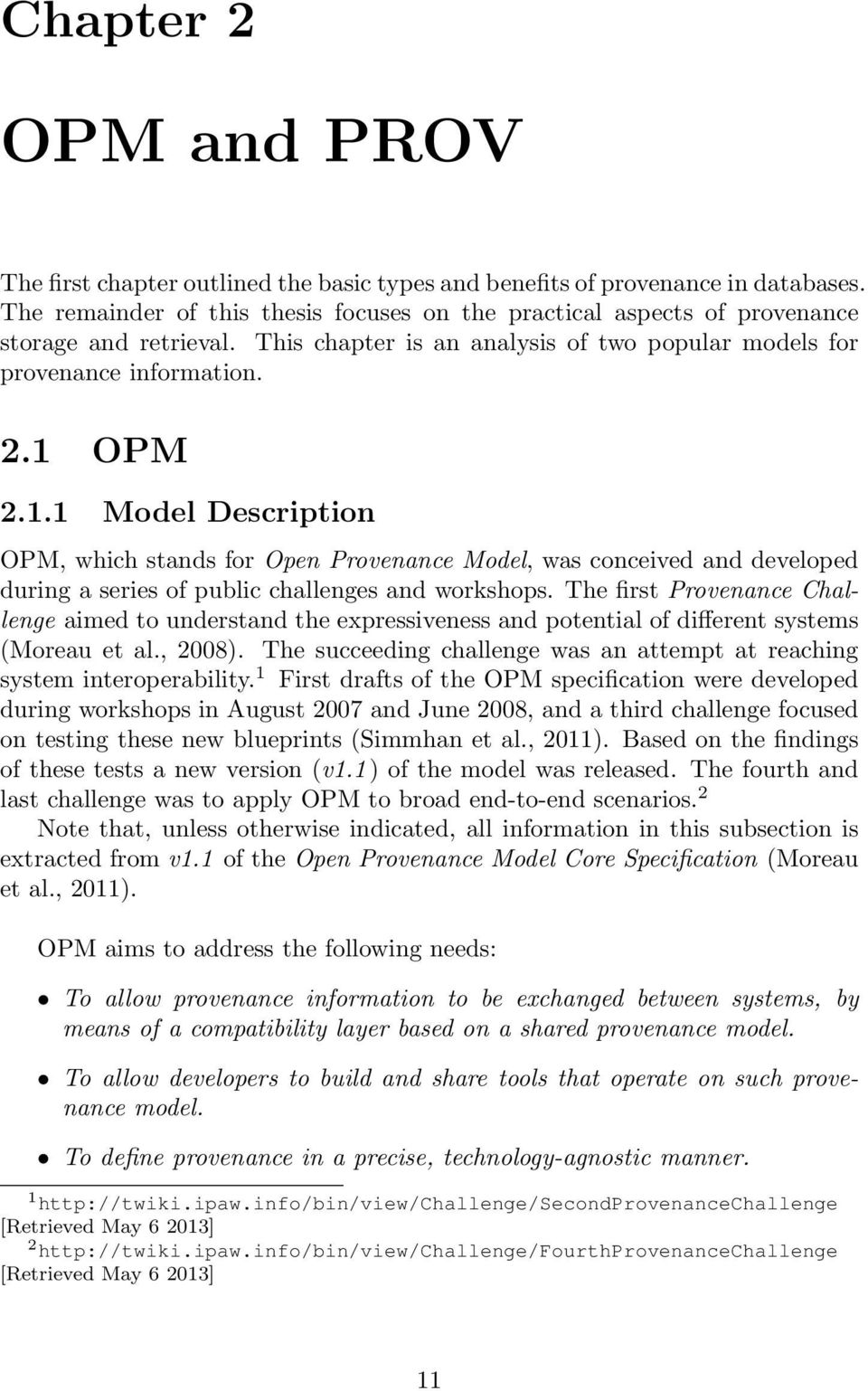 OPM 2.1.1 Model Description OPM, which stands for Open Provenance Model, was conceived and developed during a series of public challenges and workshops.