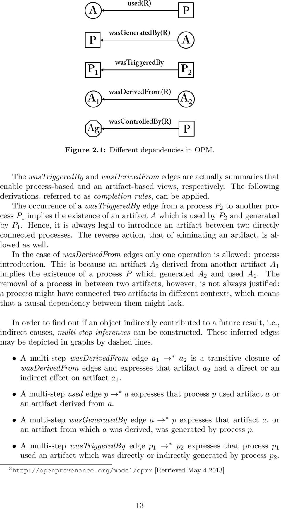 The occurrence of a wastriggeredby edge from a process P 2 to another process P 1 implies the existence of an artifact A which is used by P 2 and generated by P 1.