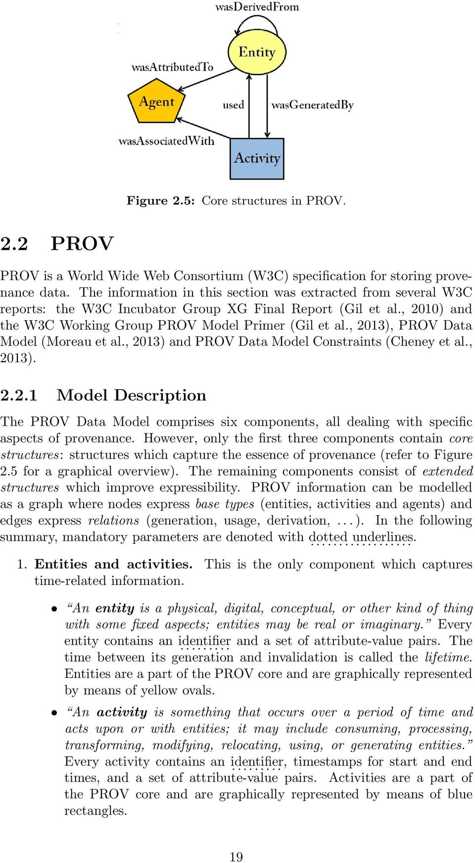 , 2013), PROV Data Model (Moreau et al., 2013) and PROV Data Model Constraints (Cheney et al., 2013). 2.2.1 Model Description The PROV Data Model comprises six components, all dealing with specific aspects of provenance.