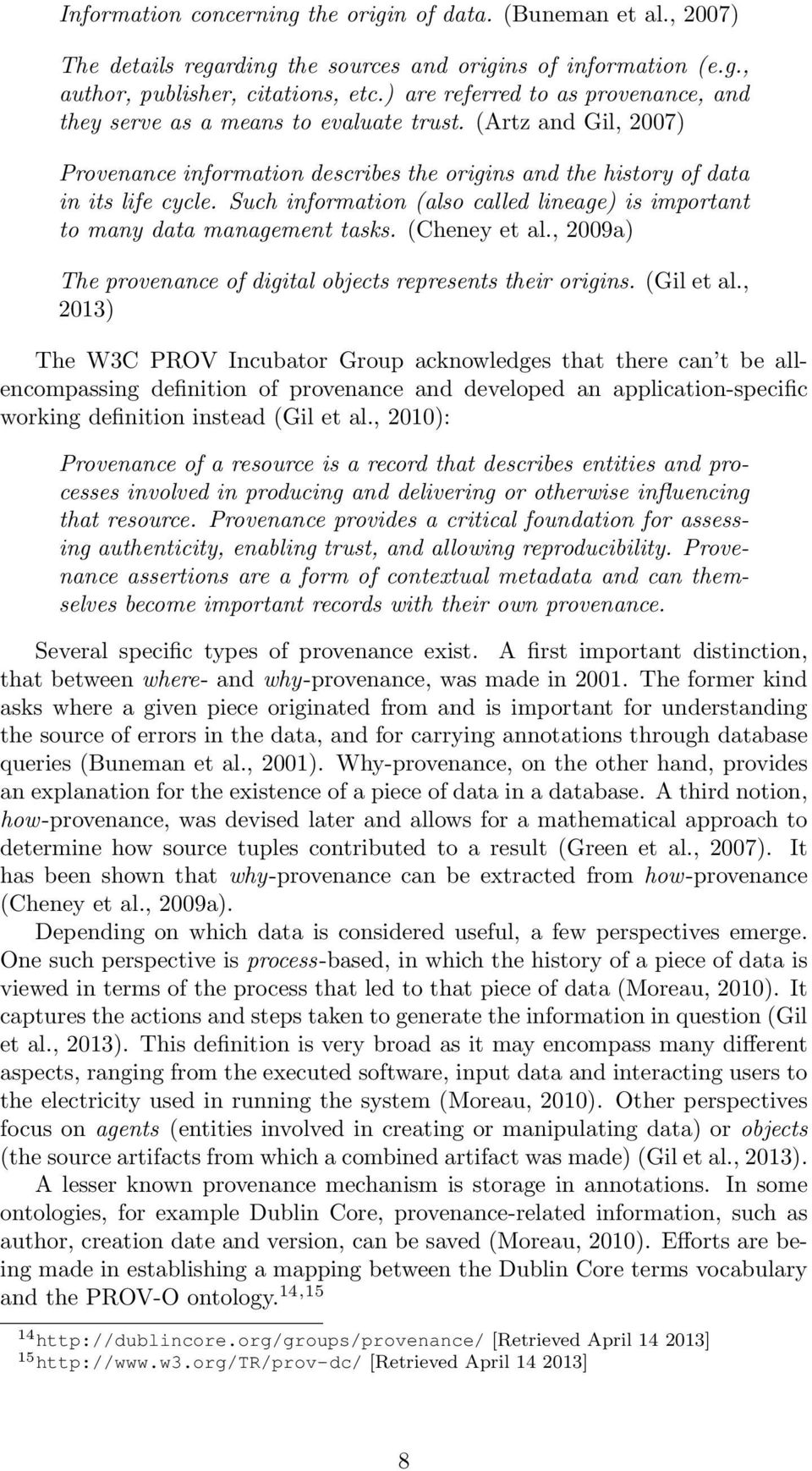 Such information (also called lineage) is important to many data management tasks. (Cheney et al., 2009a) The provenance of digital objects represents their origins. (Gil et al.