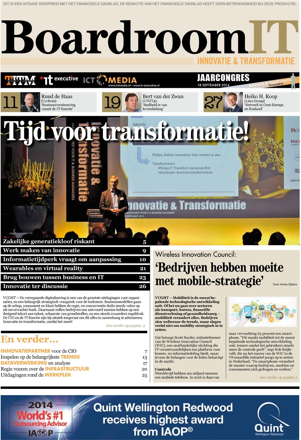 nl JAARCONGRES 18 september 2014 Innovatie & Transformatie Groenekan 11 Ruud de Haas 19 (Cycleon): Businessvernieuwing vanuit de IT-functie Bert van der Zwan (UNIT4): Snelheid is van levensbelang 27