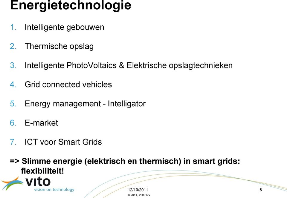 Grid connected vehicles 5. Energy management - Intelligator 6. E-market 7.