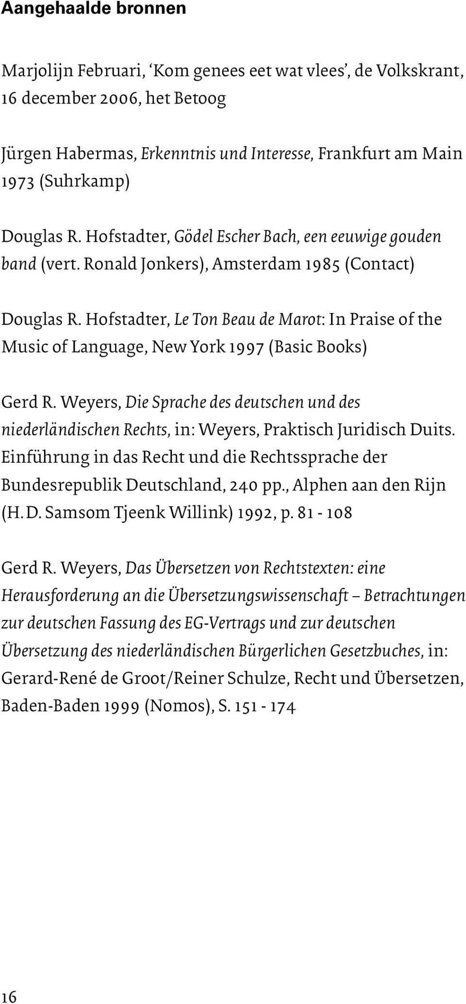 Hofstadter, Le Ton Beau de Marot: In Praise of the Music of Language, New York 1997 (Basic Books) Gerd R.