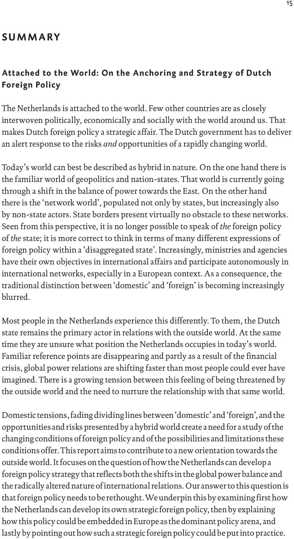 The Dutch government has to deliver an alert response to the risks and opportunities of a rapidly changing world. Today s world can best be described as hybrid in nature.
