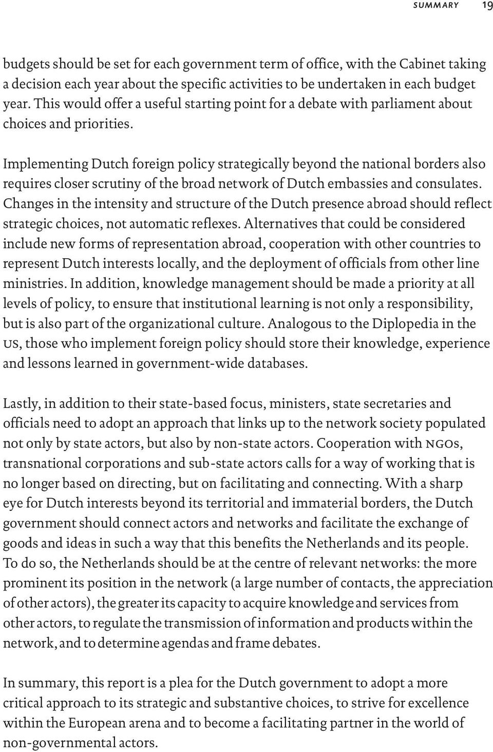 Implementing Dutch foreign policy strategically beyond the national borders also requires closer scrutiny of the broad network of Dutch embassies and consulates.