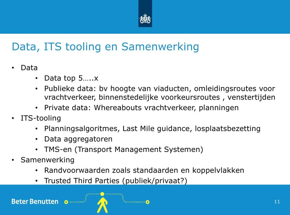 venstertijden Private data: Whereabouts vrachtverkeer, planningen ITS-tooling Planningsalgoritmes, Last Mile