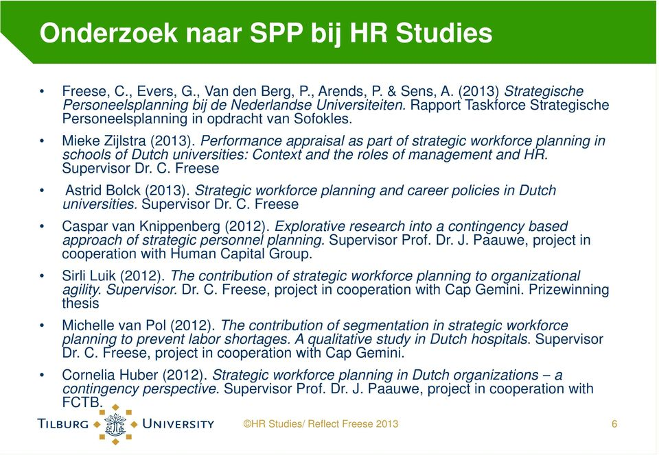 Performance appraisal as part of strategic workforce planning in schools of Dutch universities: Context and the roles of management and HR. Supervisor Dr. C. Freese Astrid Bolck (2013).
