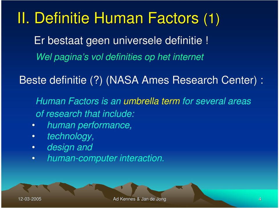 ) (NASA Ames Research Center) : Human Factors is an umbrella term for several areas