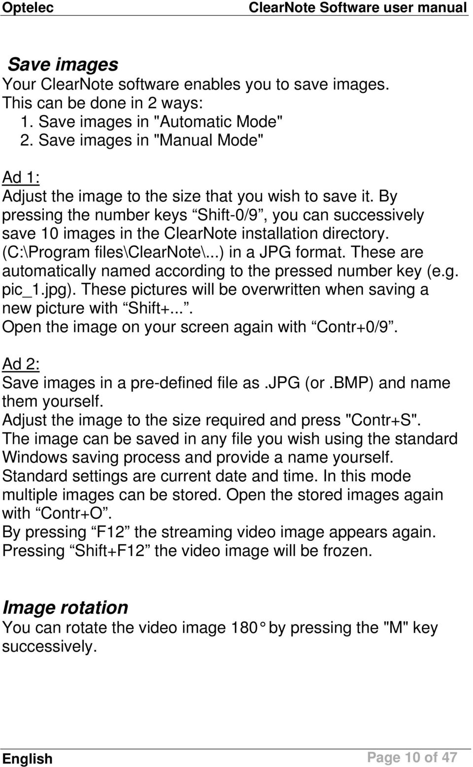 By pressing the number keys Shift-0/9, you can successively save 10 images in the ClearNote installation directory. (C:\Program files\clearnote\...) in a JPG format.