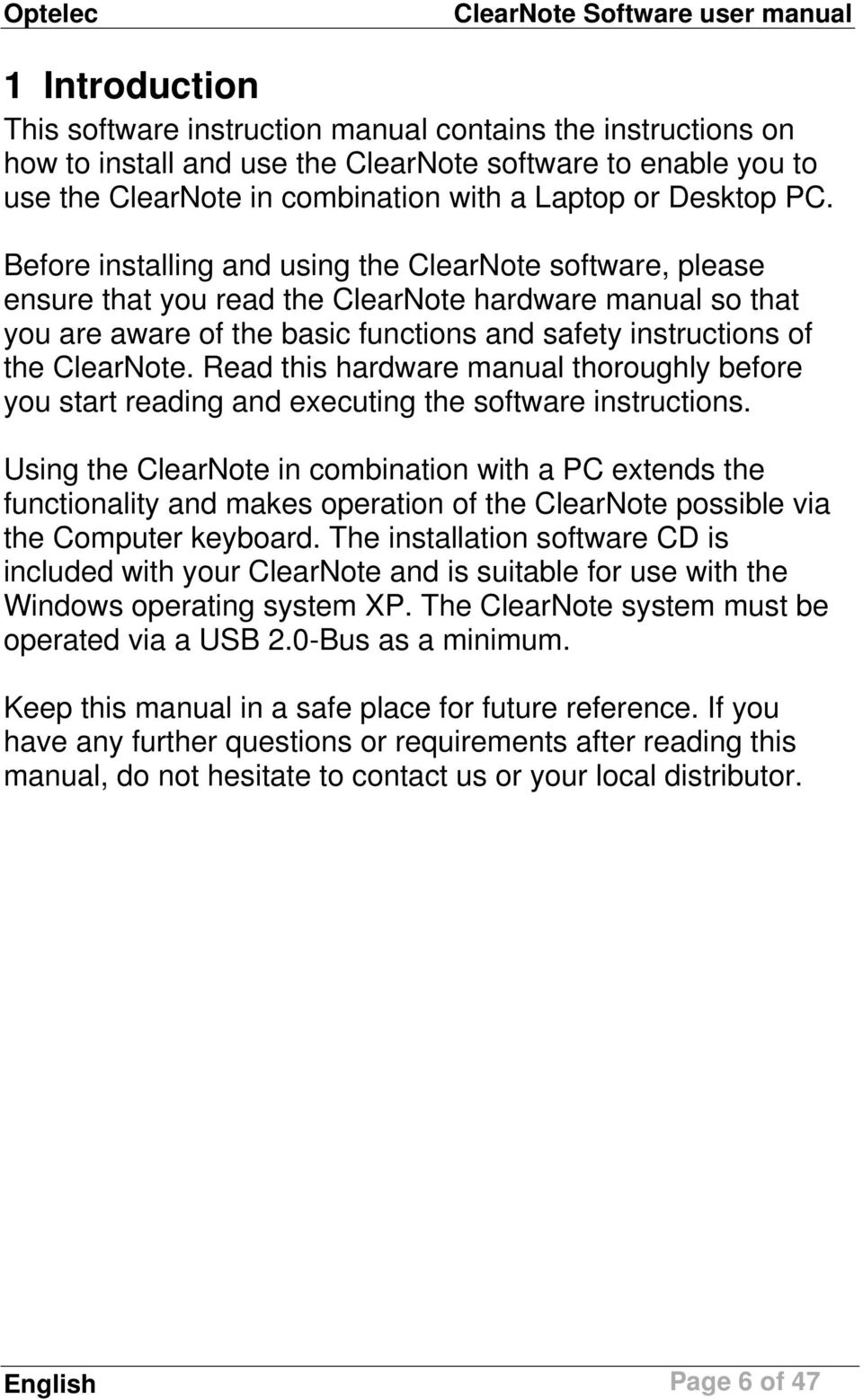 Before installing and using the ClearNote software, please ensure that you read the ClearNote hardware manual so that you are aware of the basic functions and safety instructions of the ClearNote.