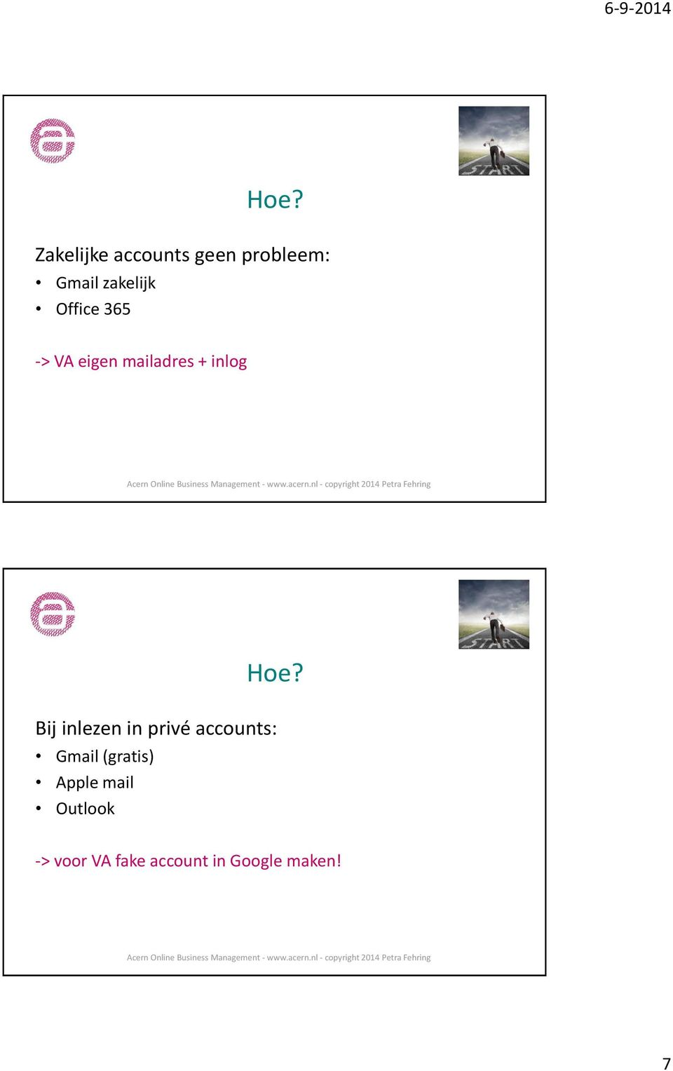 Hoe? Bij inlezen in privé accounts: Gmail (gratis)