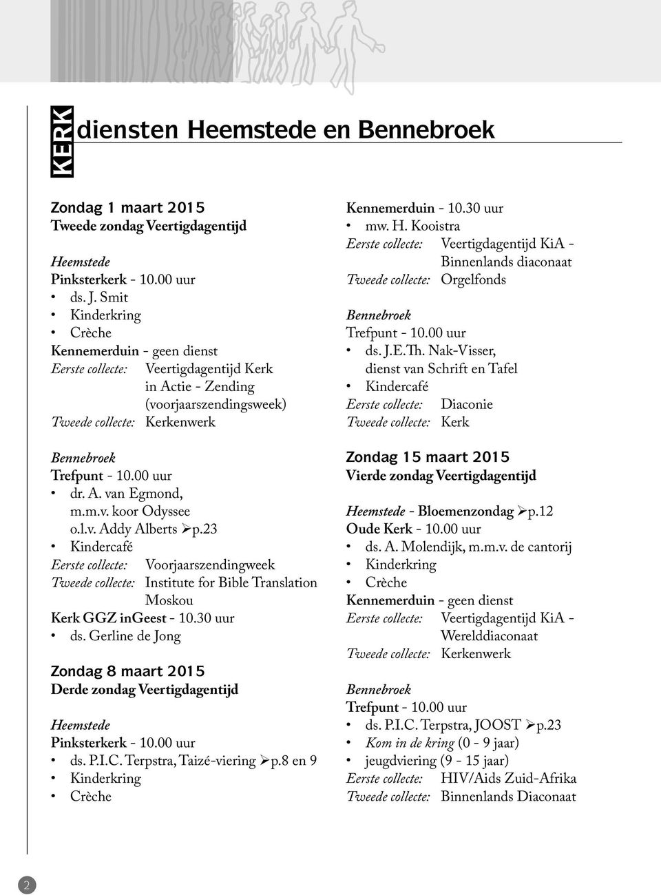 m.v. koor Odyssee o.l.v. Addy Alberts p.23 Kindercafé Eerste collecte: Voorjaarszendingweek Tweede collecte: Institute for Bible Translation Moskou Kerk GGZ ingeest - 10.30 uur ds.