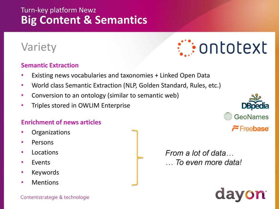 ) Conversion to an ontology (similar to semantic web) Triples stored in OWLIM Enterprise