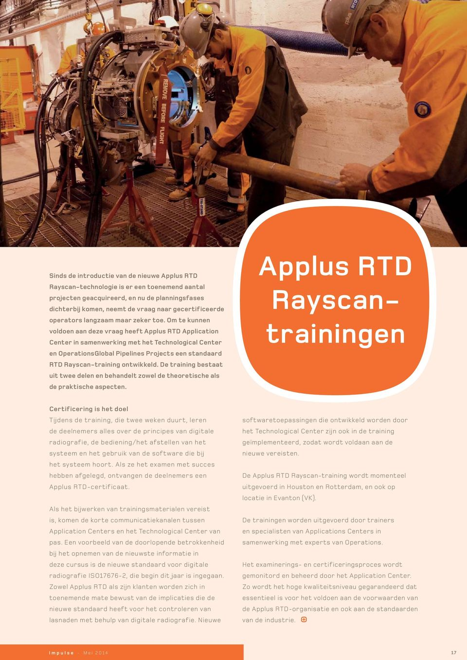 Om te kunnen voldoen aan deze vraag heeft Applus RTD Application Center in samenwerking met het Technological Center en OperationsGlobal Pipelines Projects een standaard RTD Rayscan-training