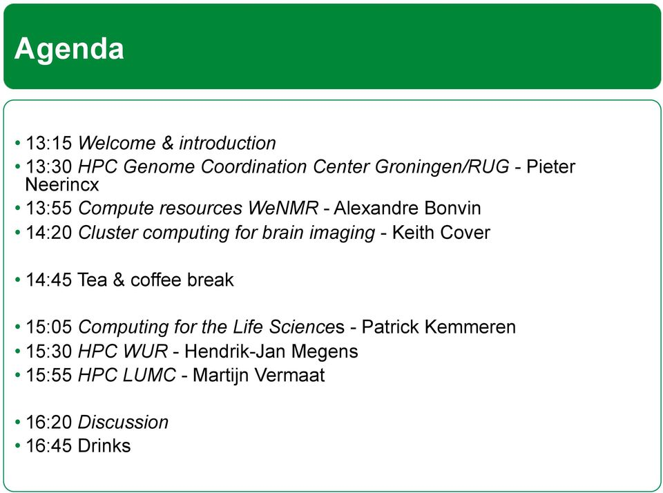 imaging - Keith Cover 14:45 Tea & coffee break 15:05 Computing for the Life Sciences - Patrick