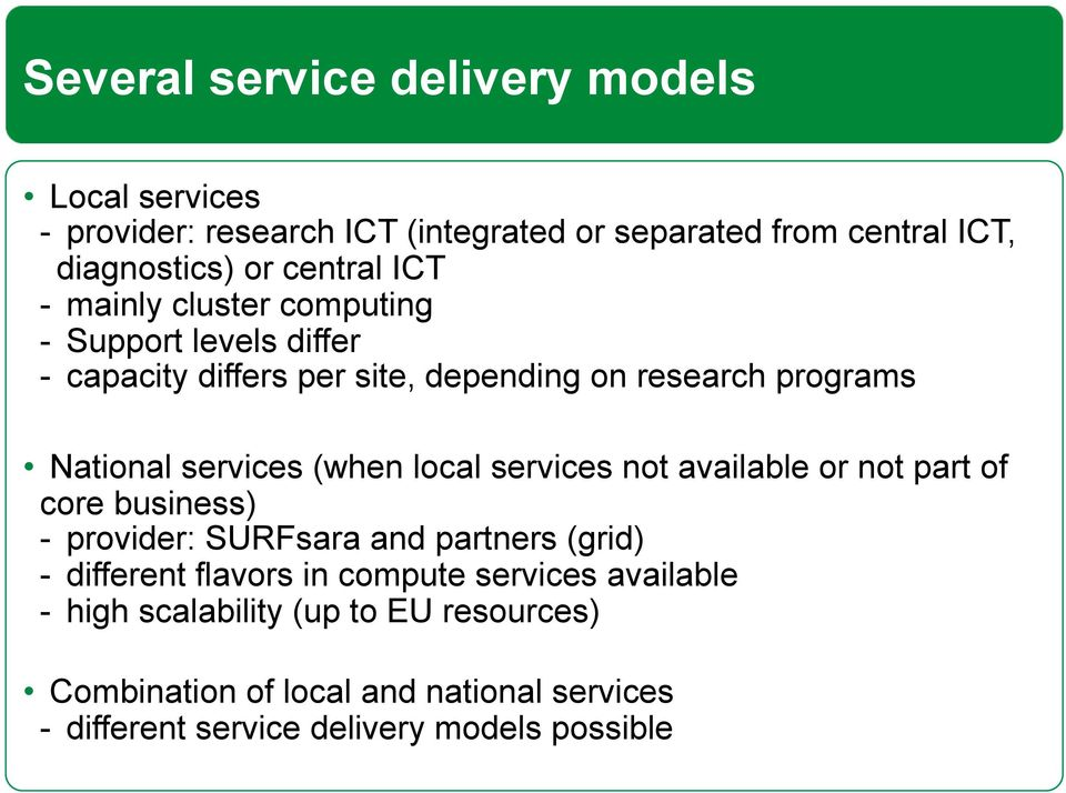 local services not available or not part of core business) - provider: SURFsara and partners (grid) - different flavors in compute