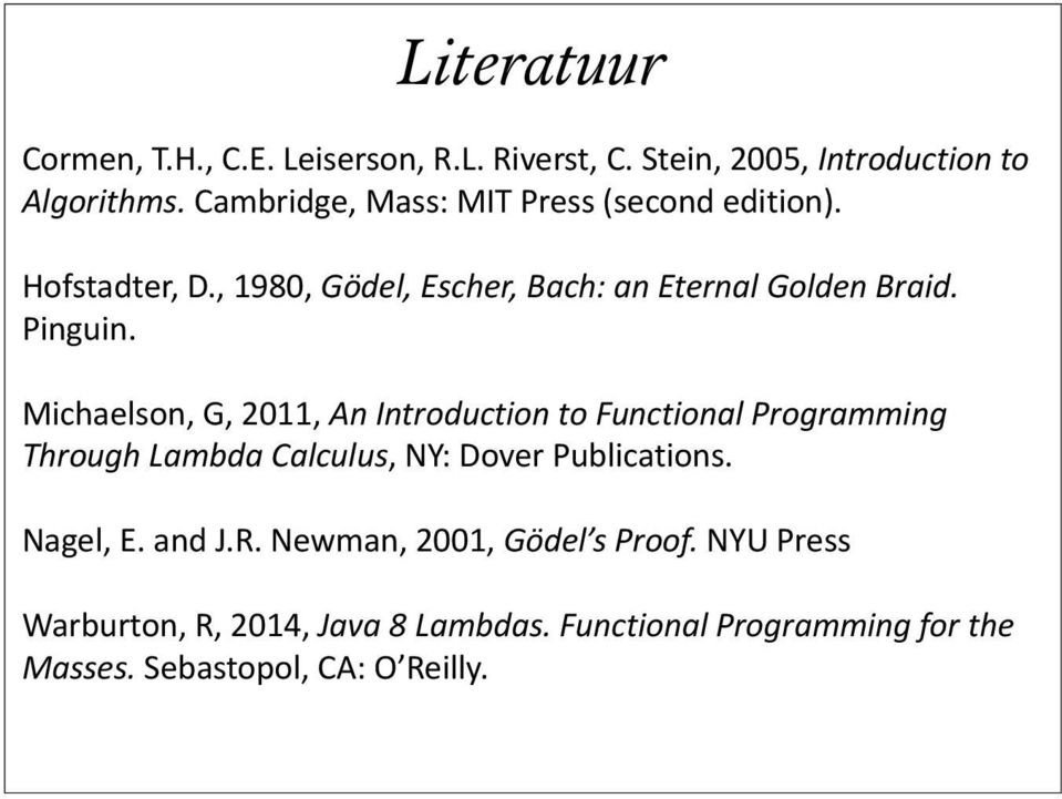 Michaelson, G, 2011, An Introduction to Functional Programming Through Lambda Calculus, NY: Dover Publications. Nagel, E.
