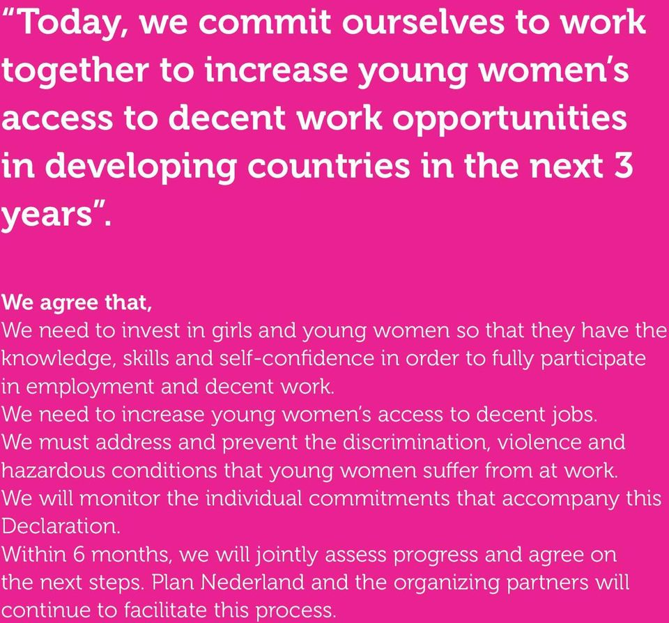We need to increase young women s access to decent jobs. We must address and prevent the discrimination, violence and hazardous conditions that young women suffer from at work.