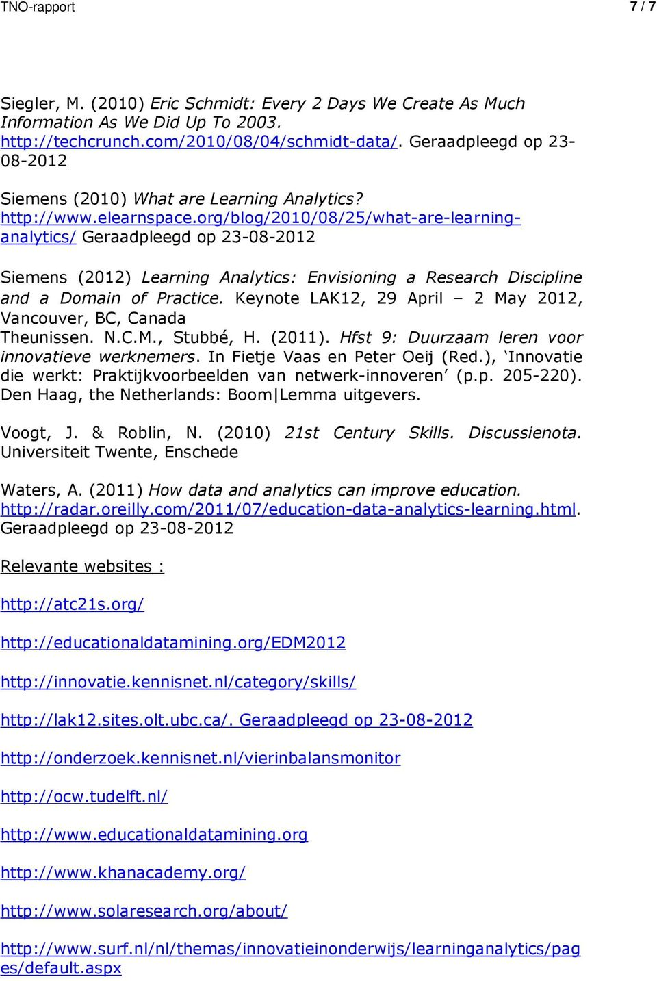 org/blog/2010/08/25/what-are-learninganalytics/ Siemens (2012) Learning Analytics: Envisioning a Research Discipline and a Domain of Practice.