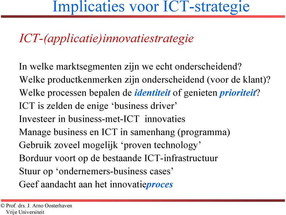 ICT is zelden de enige business driver Investeer in business-met-ict innovaties Manage business en ICT in samenhang (programma)