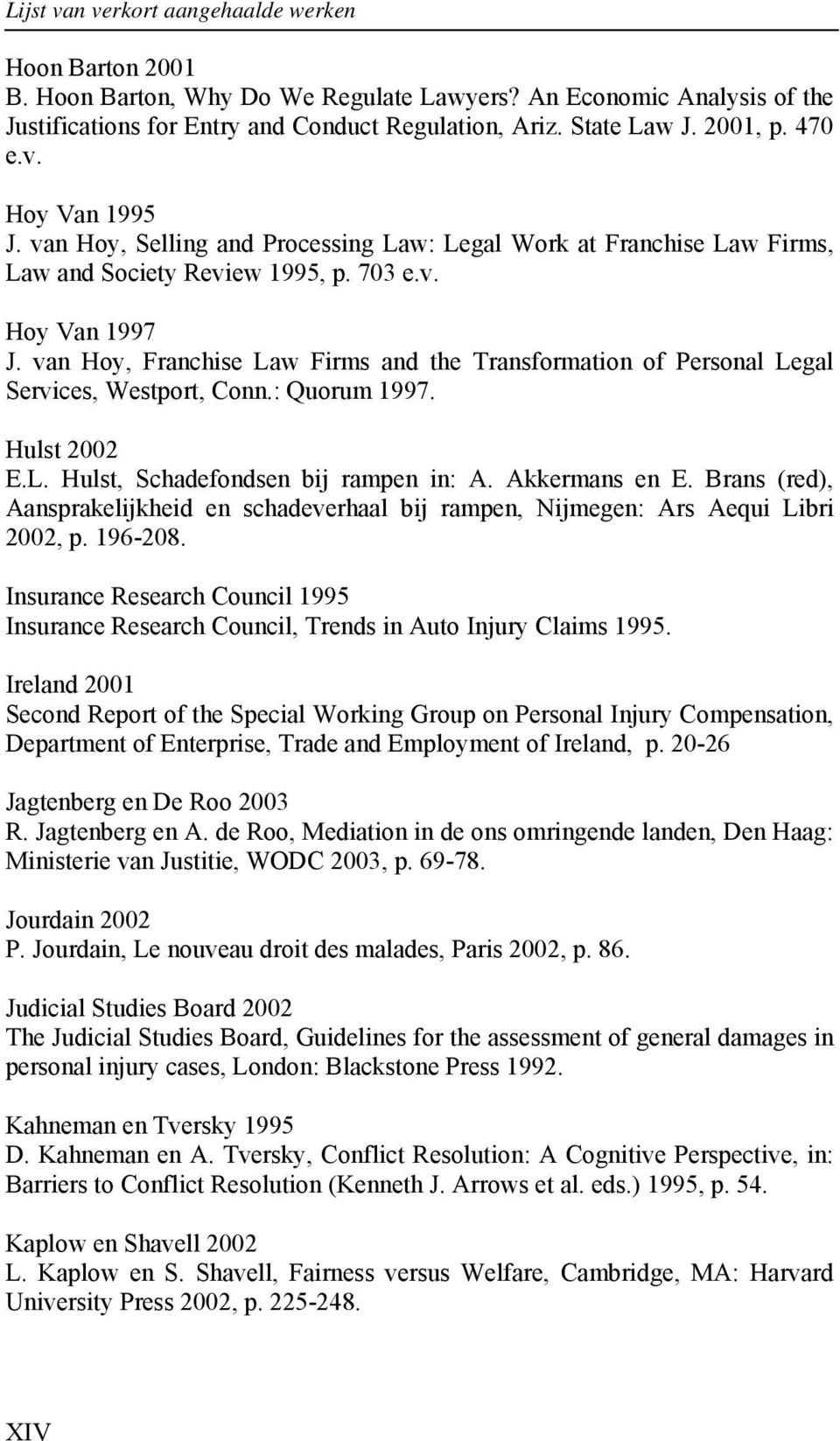 van Hoy, Franchise Law Firms and the Transformation of Personal Legal Services, Westport, Conn.: Quorum 1997. Hulst 2002 E.L. Hulst, Schadefondsen bij rampen in: A. Akkermans en E.