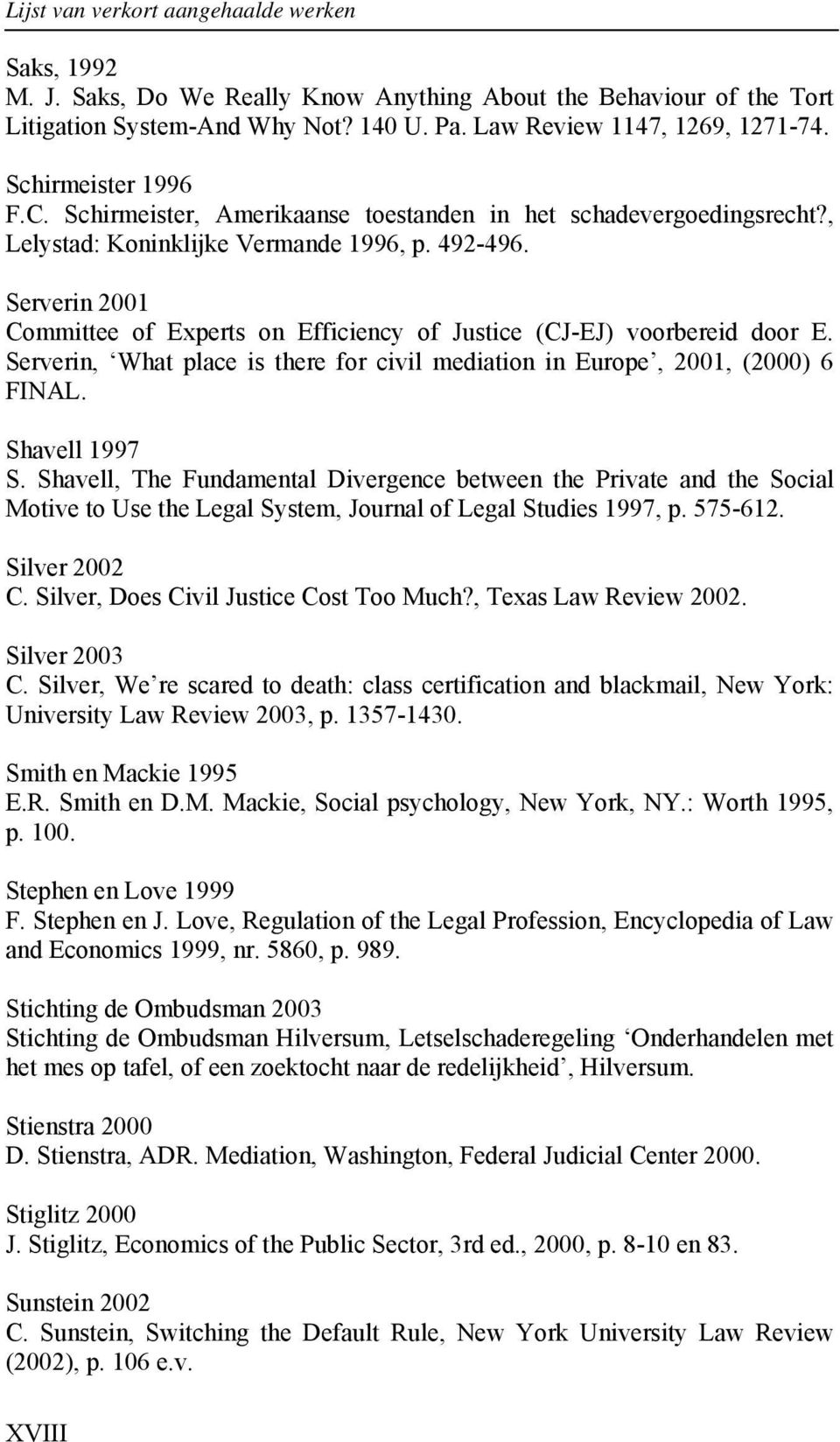 Serverin 2001 Committee of Experts on Efficiency of Justice (CJ-EJ) voorbereid door E. Serverin, What place is there for civil mediation in Europe, 2001, (2000) 6 FINAL. Shavell 1997 S.