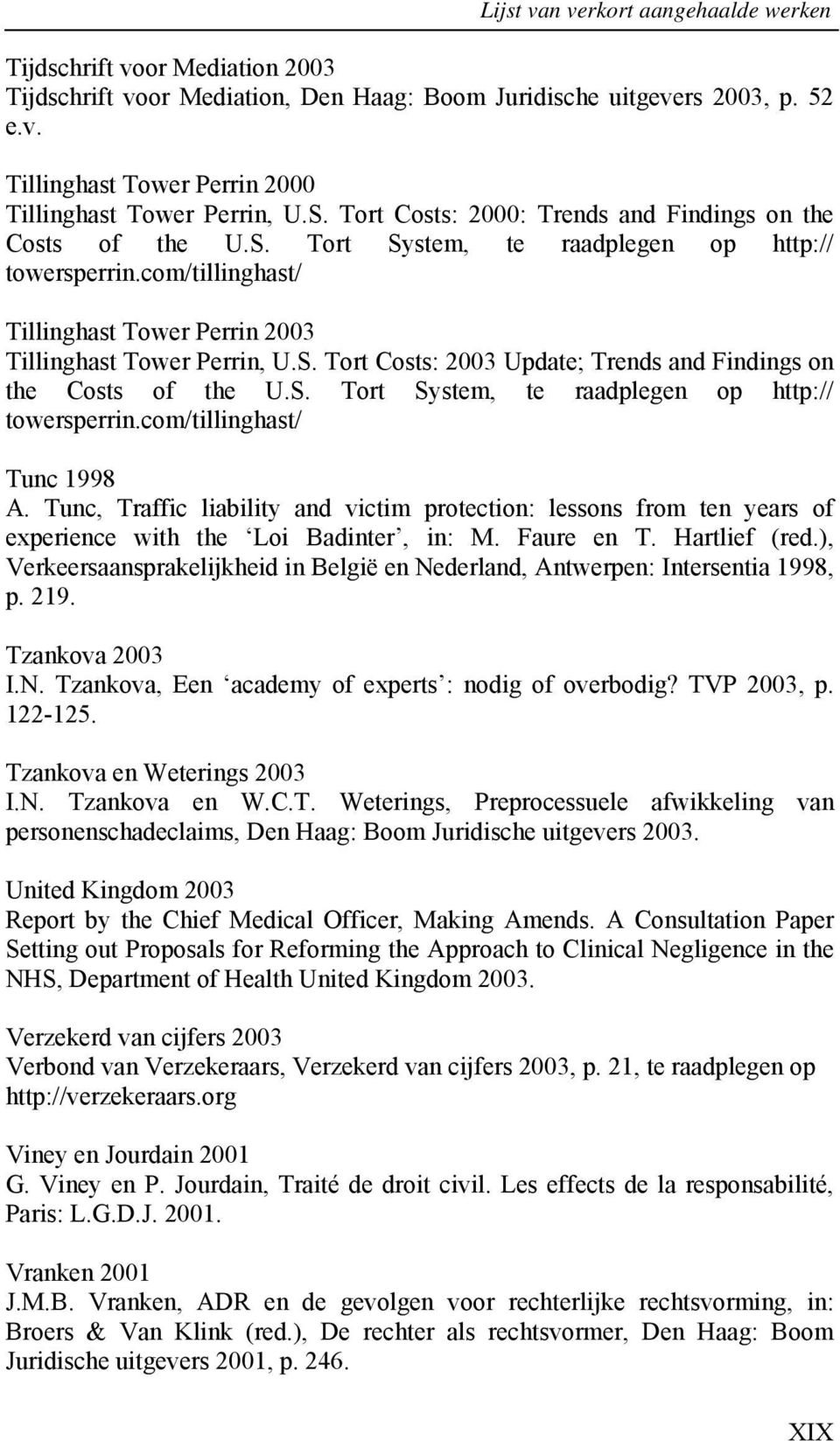 S. Tort System, te raadplegen op http:// towersperrin.com/tillinghast/ Tunc 1998 A. Tunc, Traffic liability and victim protection: lessons from ten years of experience with the Loi Badinter, in: M.