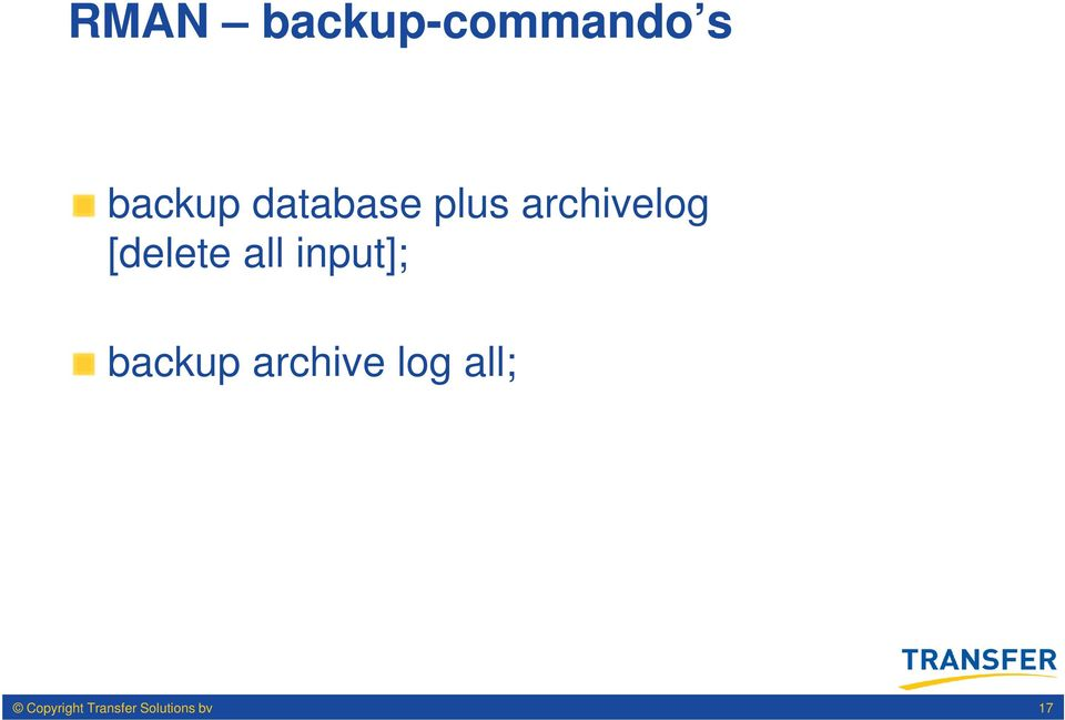 all input]; backup archive log