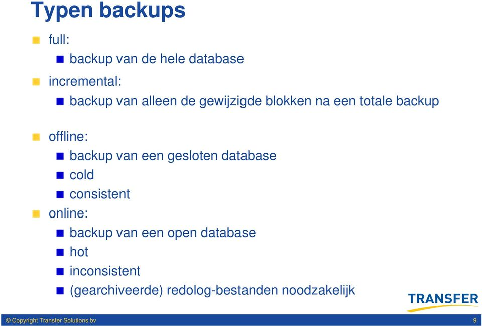 database cold consistent online: backup van een open database hot inconsistent