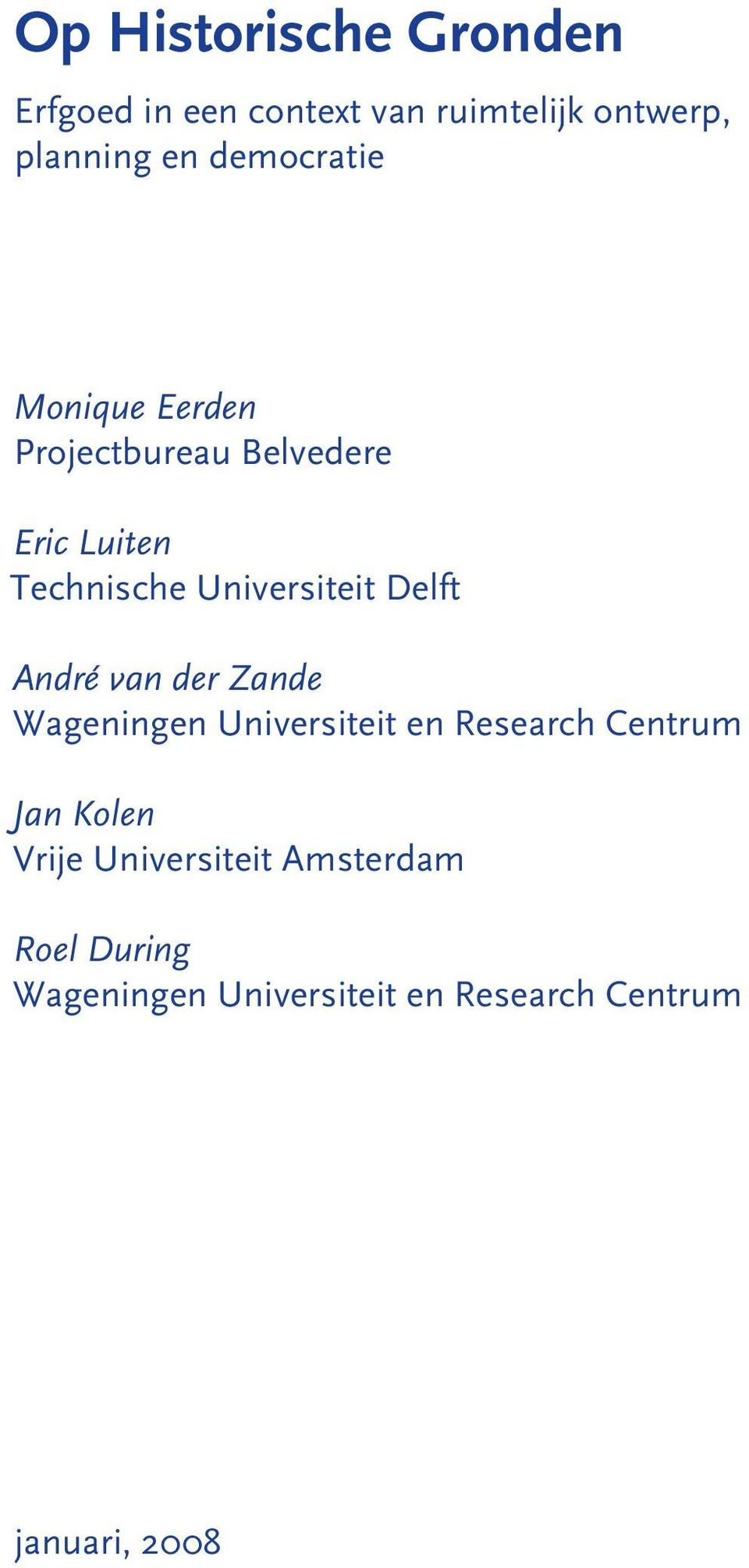 Delft André van der Zande Wageningen Universiteit en Research Centrum Jan Kolen Vrije
