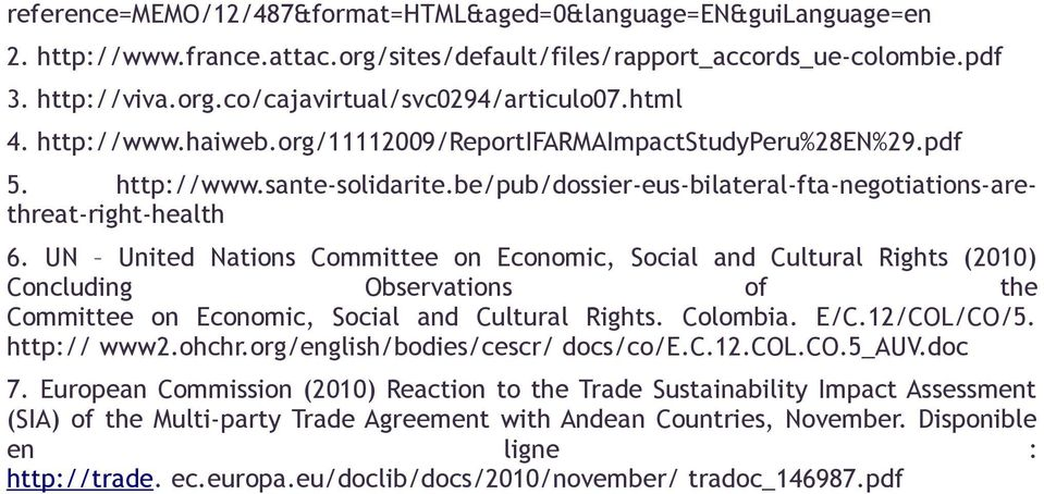 UN United Nations Committee on Economic, Social and Cultural Rights (2010) Concluding Observations of the Committee on Economic, Social and Cultural Rights. Colombia. E/C.12/COL/CO/5. http:// www2.