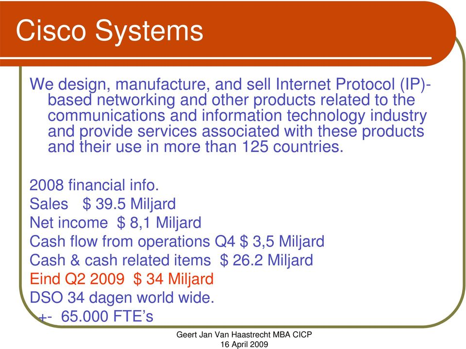 in more than 125 countries. 2008 financial info. Sales $ 39.