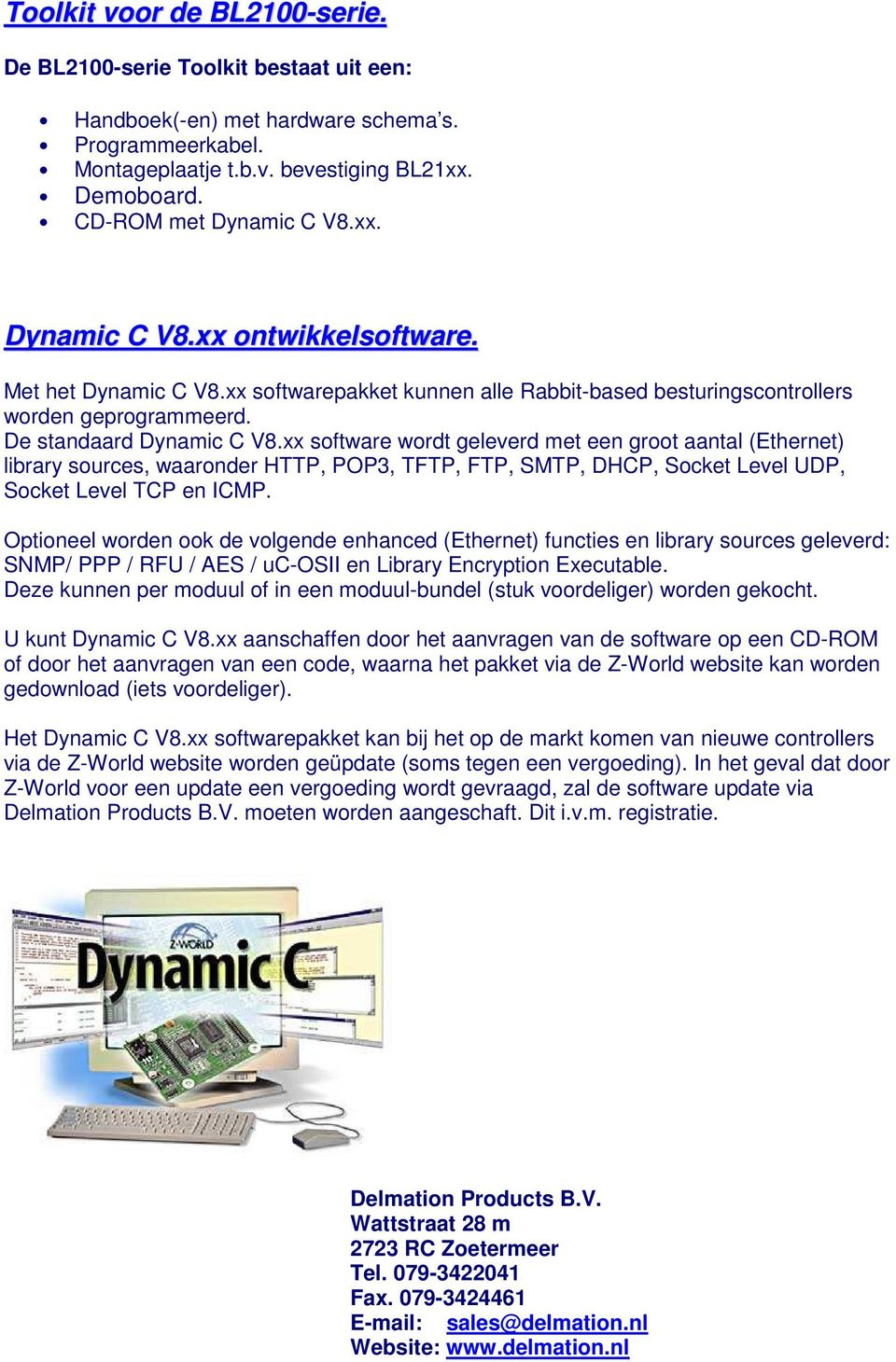 xx software wordt geleverd met een groot aantal (Ethernet) library sources, waaronder HTTP, POP3, TFTP, FTP, SMTP, DHCP, Socket Level UDP, Socket Level TCP en ICMP.